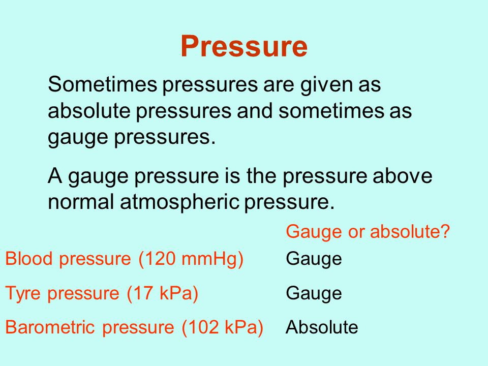 Pressure Sometimes pressures are given as absolute pressures and sometimes as gauge pressures.