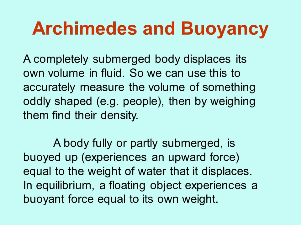 Archimedes and Buoyancy A completely submerged body displaces its own volume in fluid.