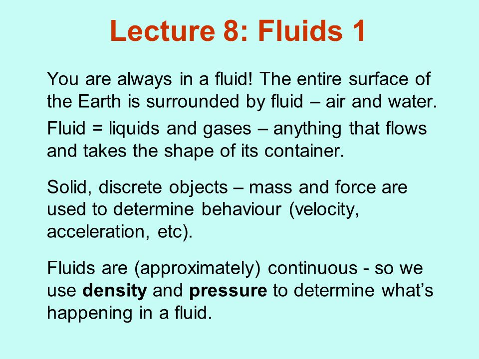 Lecture 8: Fluids 1 You are always in a fluid.