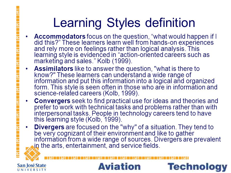 Learning Styles definition Accommodators focus on the question, what would happen if I did this These learners learn well from hands-on experiences and rely more on feelings rather than logical analysis.