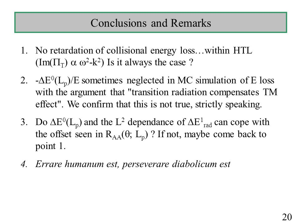 Conclusions and Remarks 1.No retardation of collisional energy loss…within HTL (Im(  T )   2 -k 2 ) Is it always the case ? 2.-  E 0 (L p )/E some