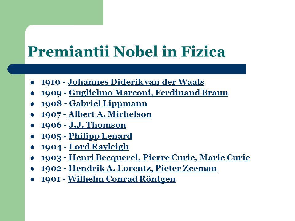 1910 - Johannes Diderik van der WaalsJohannes Diderik van der Waals 1909 - Guglielmo Marconi, Ferdinand BraunGuglielmo Marconi, Ferdinand Braun 1908 - Gabriel LippmannGabriel Lippmann 1907 - Albert A.