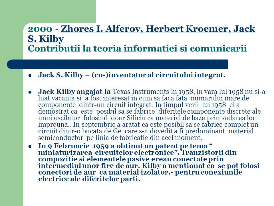 Jack S.Kilby – (co-)inventator al circuitului integrat.