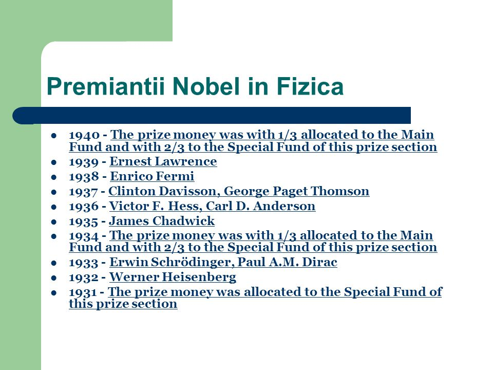 1940 - The prize money was with 1/3 allocated to the Main Fund and with 2/3 to the Special Fund of this prize sectionThe prize money was with 1/3 allocated to the Main Fund and with 2/3 to the Special Fund of this prize section 1939 - Ernest LawrenceErnest Lawrence 1938 - Enrico FermiEnrico Fermi 1937 - Clinton Davisson, George Paget ThomsonClinton Davisson, George Paget Thomson 1936 - Victor F.