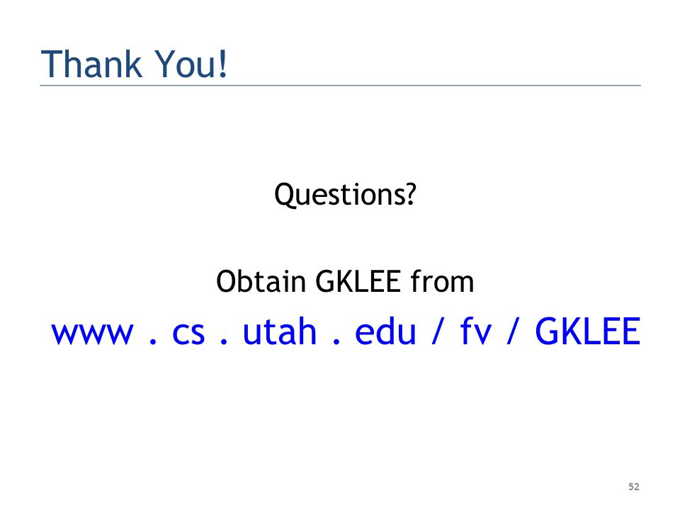 52 Thank You! Questions? Obtain GKLEE from www. cs. utah. edu / fv / GKLEE