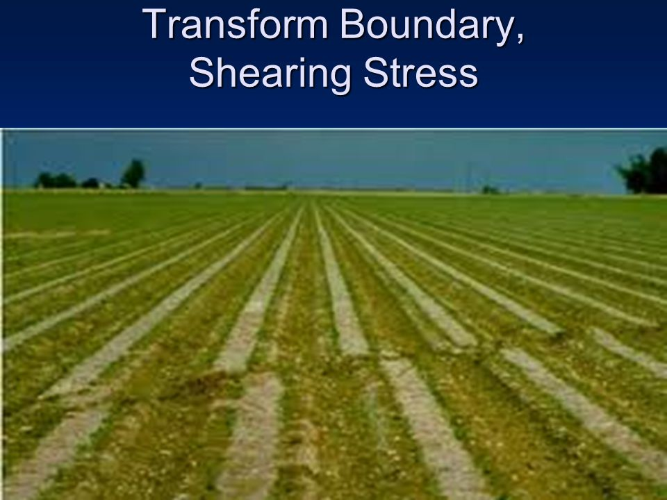 Transform Boundary, Shearing Stress