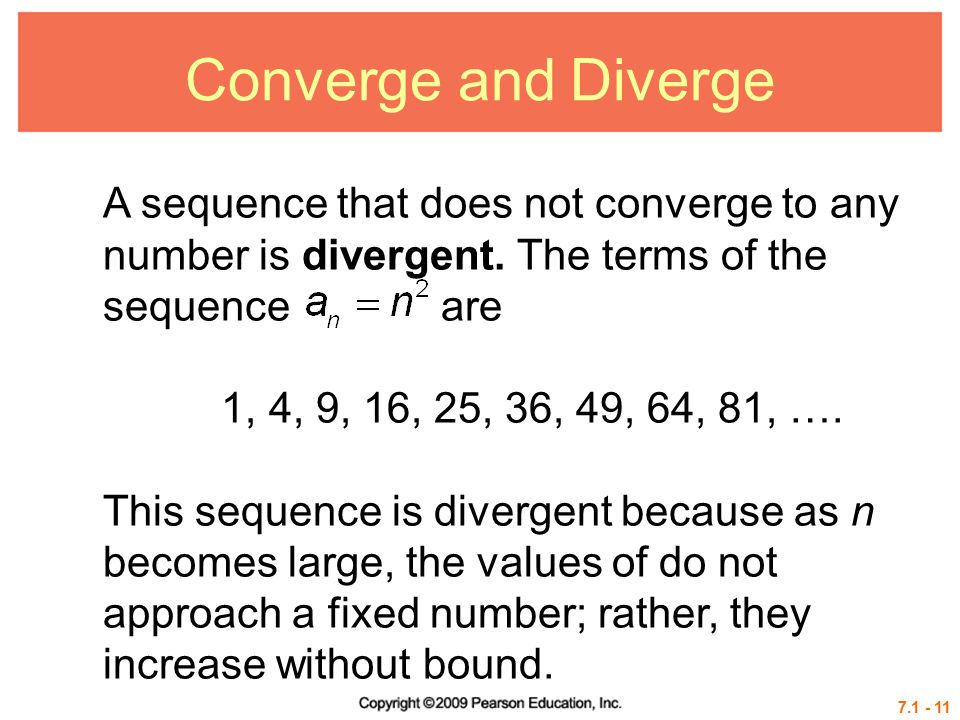 7.1 - 11 Converge and Diverge A sequence that does not converge to any number is divergent.