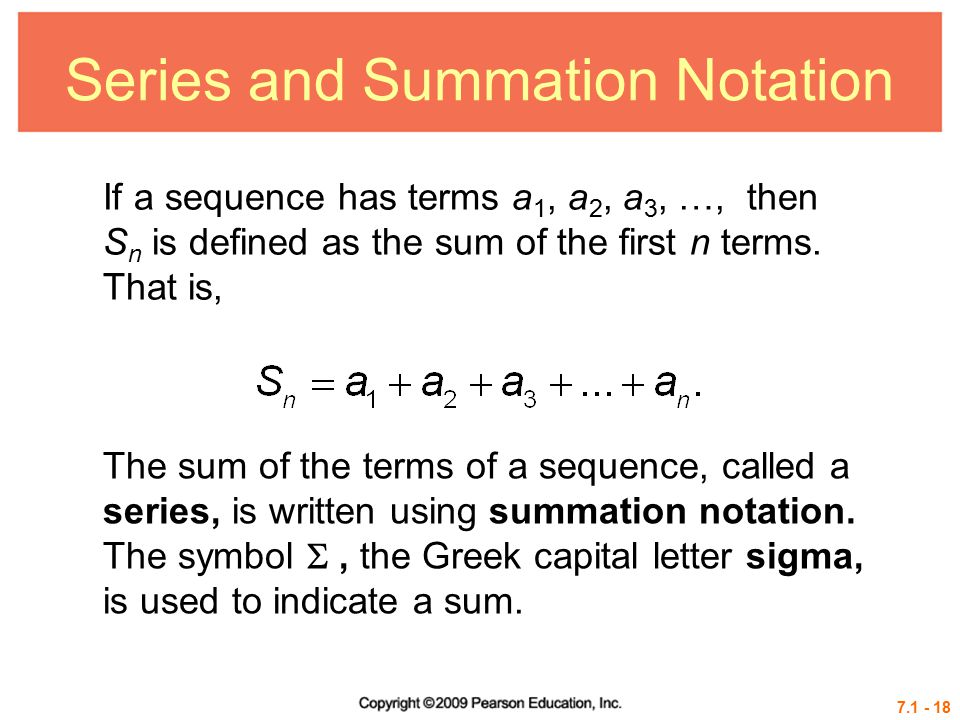7.1 - 18 Series and Summation Notation If a sequence has terms a 1, a 2, a 3, …, then S n is defined as the sum of the first n terms.