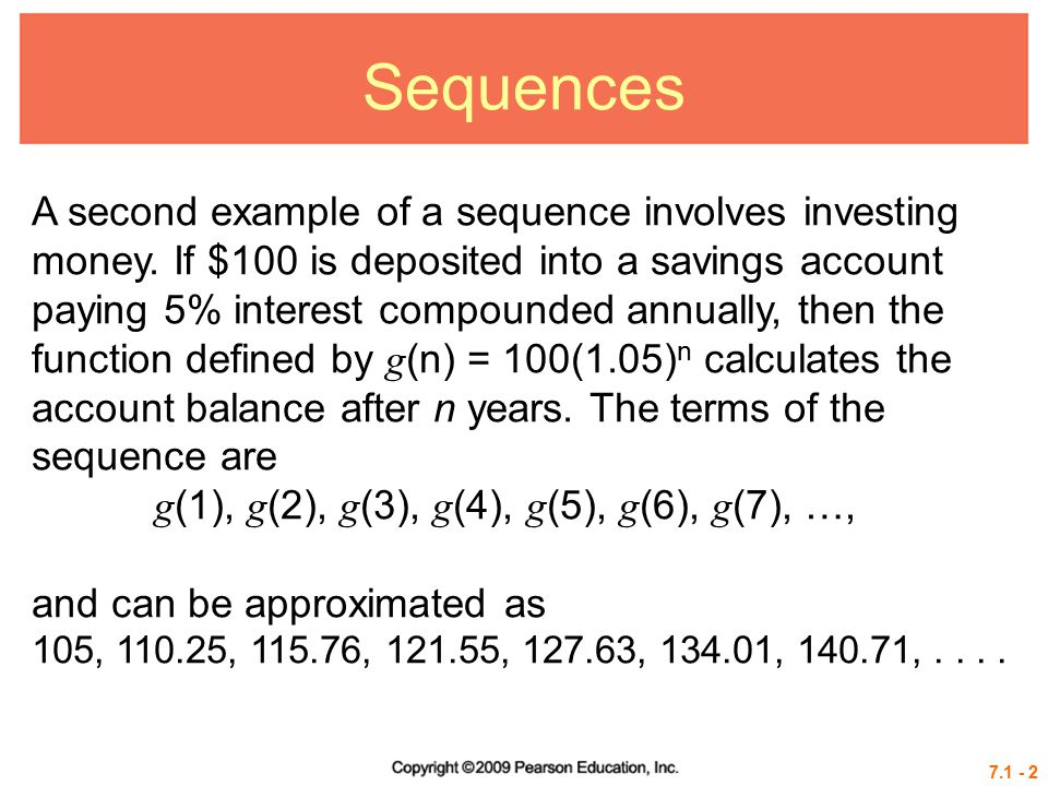 7.1 - 2 Sequences A second example of a sequence involves investing money.