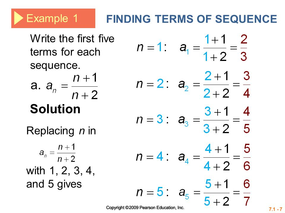 7.1 - 7 Example 1 FINDING TERMS OF SEQUENCE Write the first five terms for each sequence.