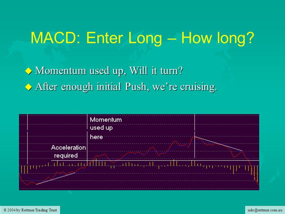 udo@rettmer.com.au © 2004 by Rettmer Trading Trust MACD: Enter Long – How long.