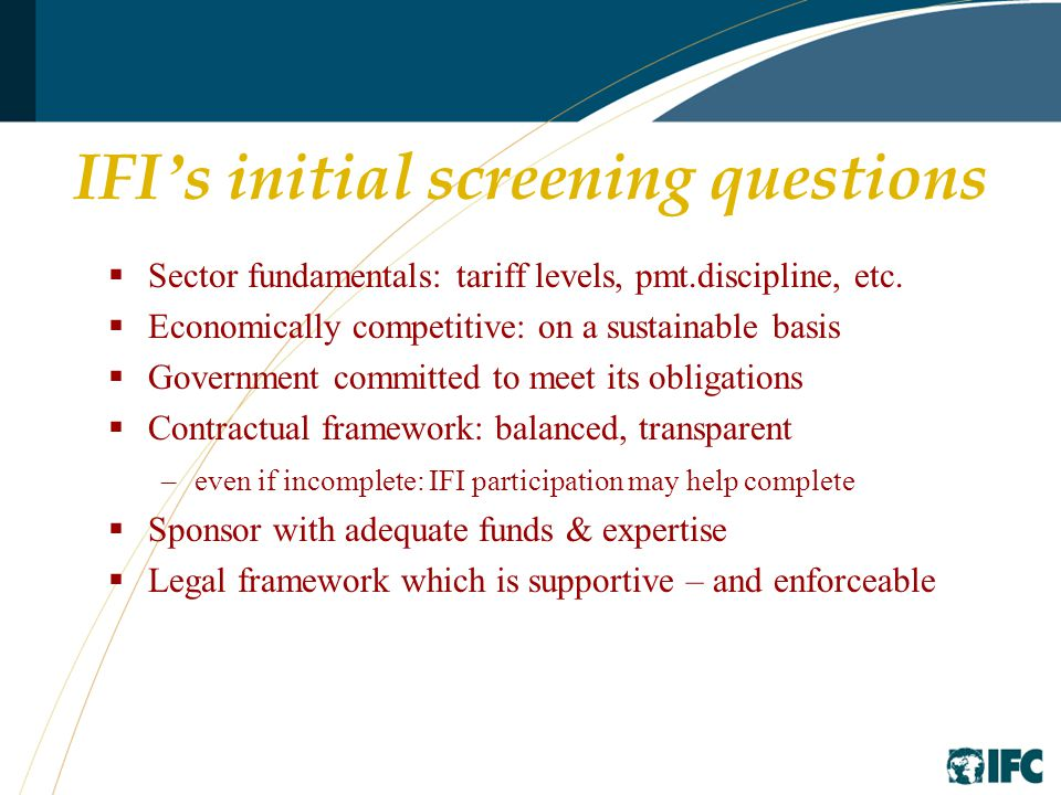 IFI ' s initial screening questions  Sector fundamentals: tariff levels, pmt.discipline, etc.