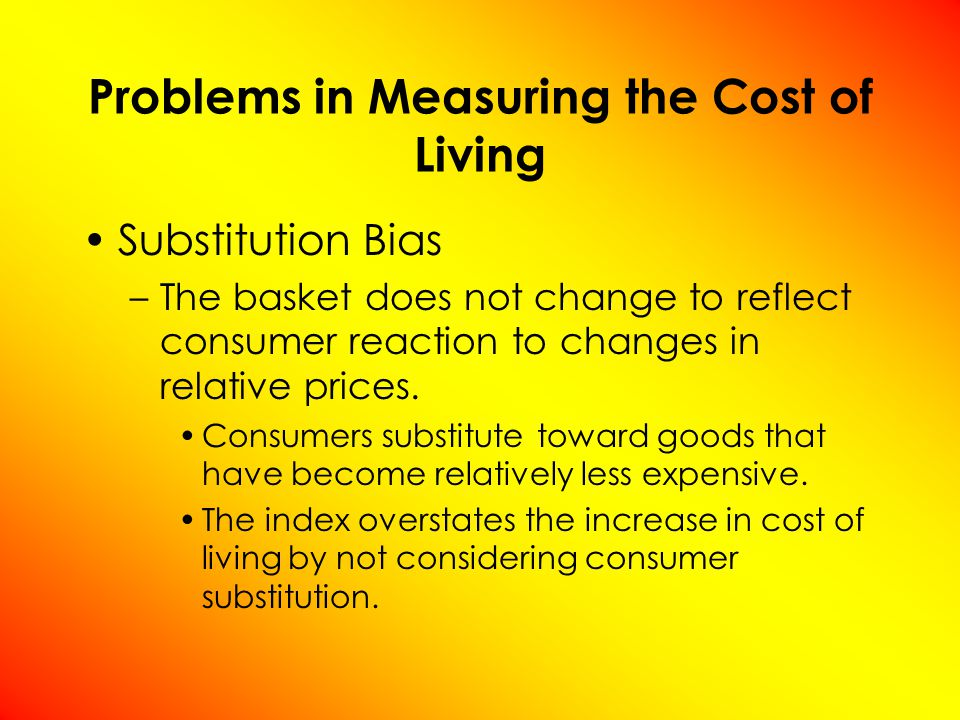 Substitution Bias –The basket does not change to reflect consumer reaction to changes in relative prices.