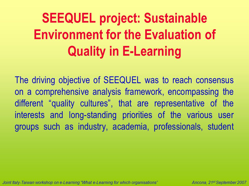 "Joint Italy-Taiwan workshop on e-Learning ""What e-Learning for which organisations""Ancona, 21 st September 2007 SEEQUEL project: Sustainable Environme"
