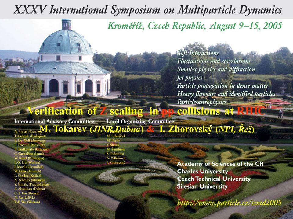 Z M.Tokarev ISMD2005, Kroměříž Verification of Z scaling in pp collisions at RHIC M. Tokarev (JINR,Dubna ) & I. Zborovský (NPI, Řež)