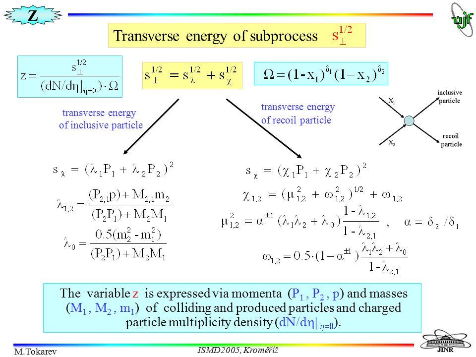 Z M.Tokarev ISMD2005, Kroměříž Transverse energy of subprocess transverse energy of inclusive particle transverse energy of recoil particle The variab