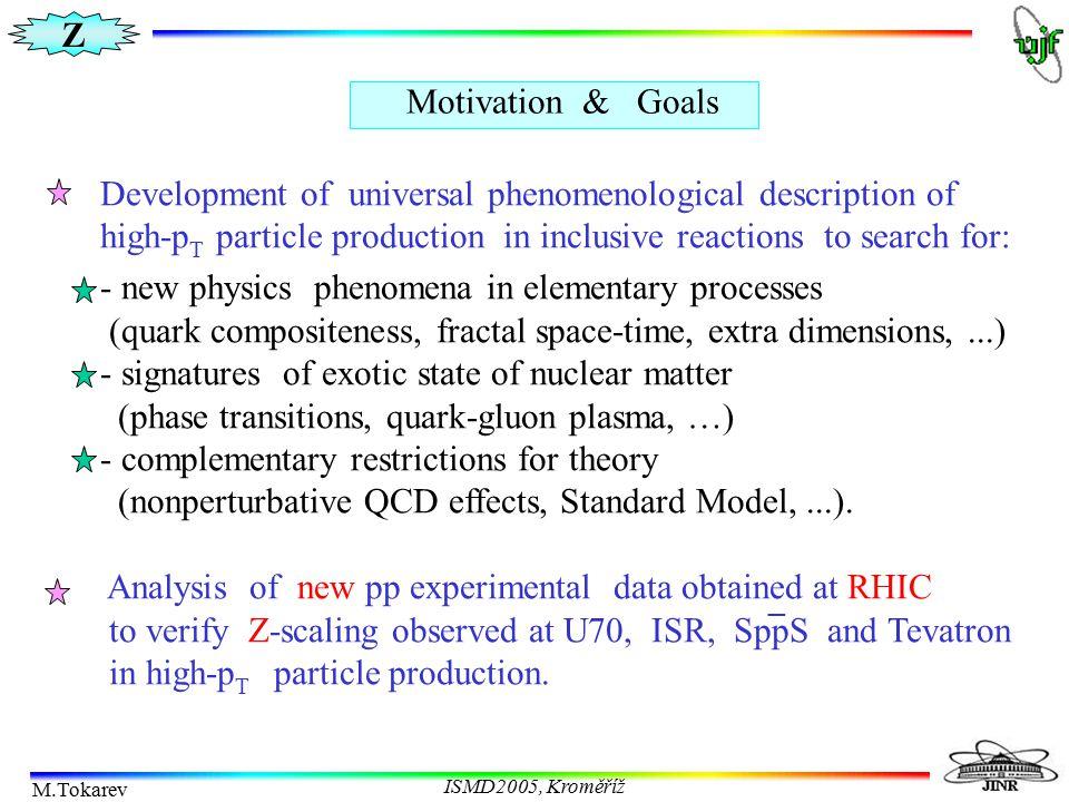 Z M.Tokarev ISMD2005, Kroměříž Motivation & Goals Development of universal phenomenological description of high-p T particle production in inclusive r