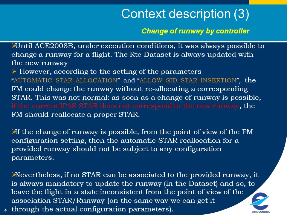 4 Context description (3) Change of runway by controller  Until ACE2008B, under execution conditions, it was always possible to change a runway for a flight.