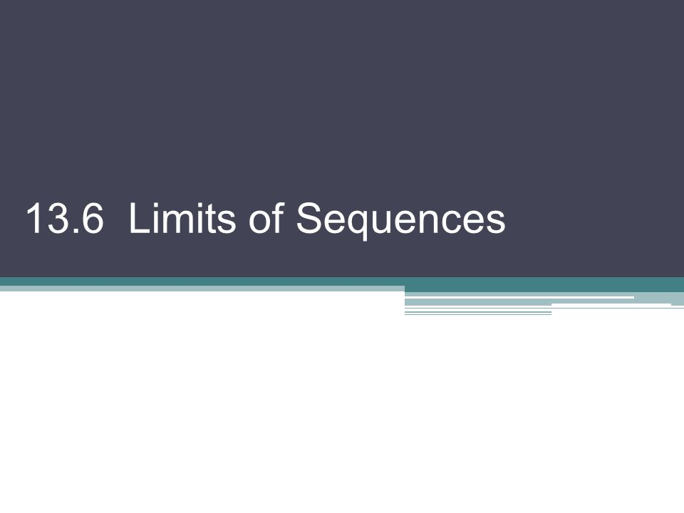 13.6 Limits of Sequences