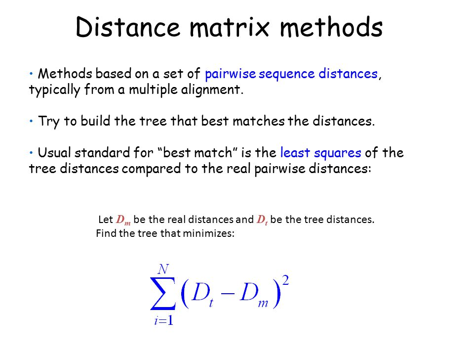 Distance matrix methods Methods based on a set of pairwise sequence distances, typically from a multiple alignment. Try to build the tree that best ma