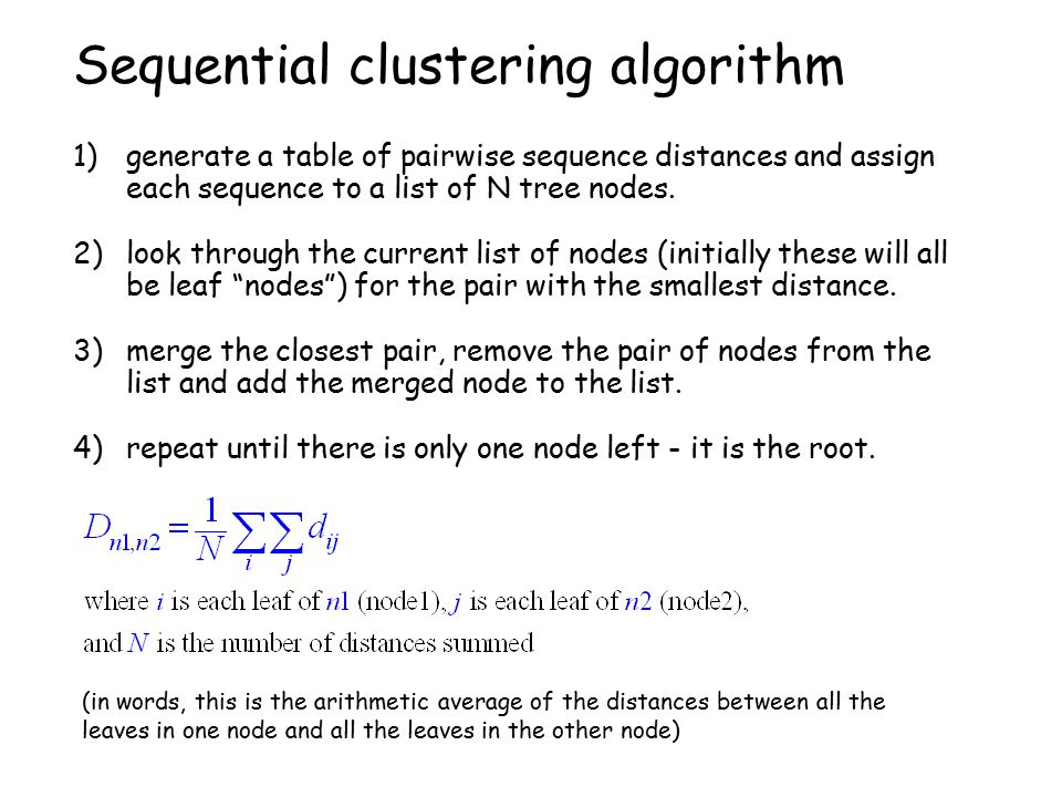 Sequential clustering algorithm 1)generate a table of pairwise sequence distances and assign each sequence to a list of N tree nodes. 2)look through t