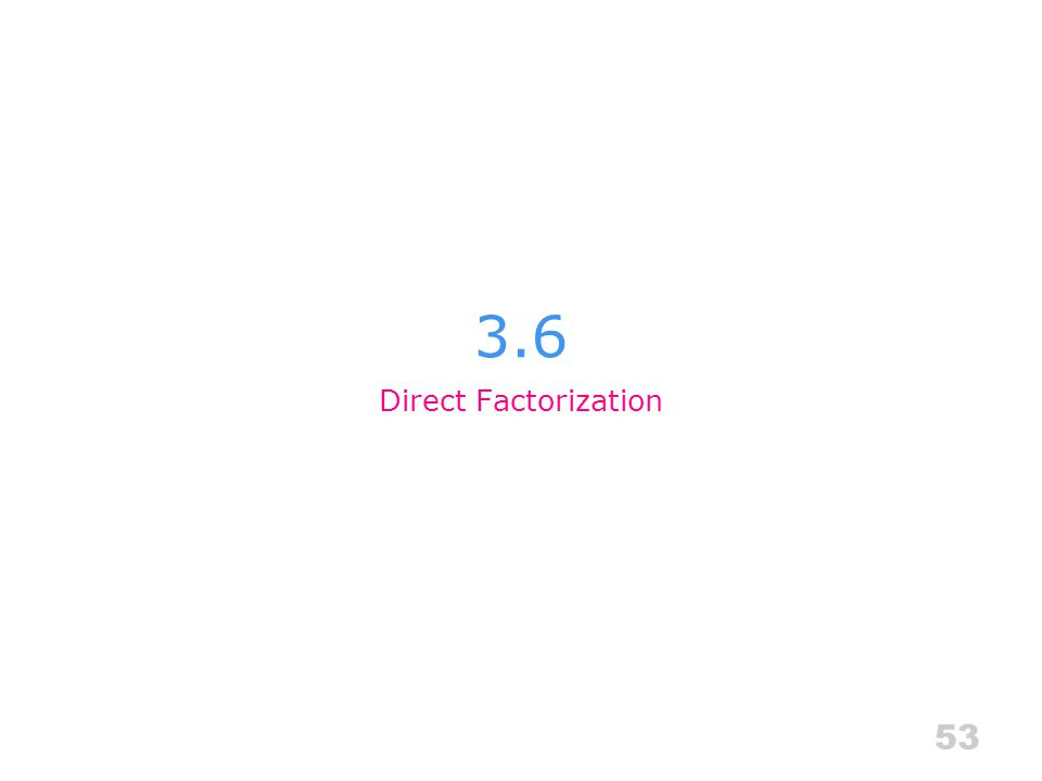 3.6 Direct Factorization 53