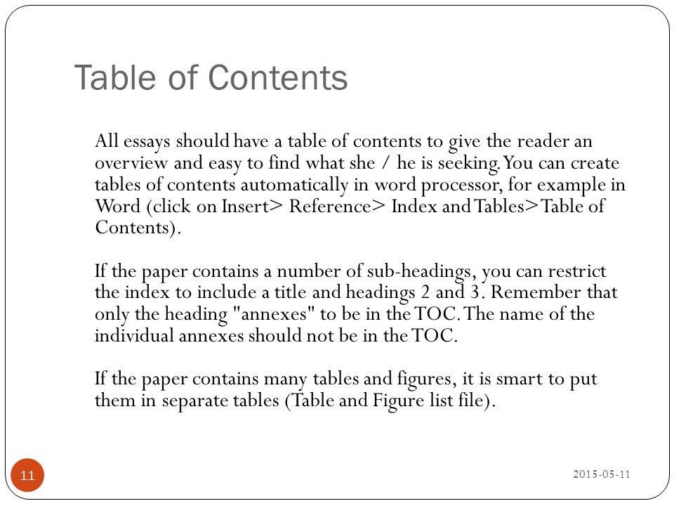 Table of Contents 2015-05-11 11 All essays should have a table of contents to give the reader an overview and easy to find what she / he is seeking. Y