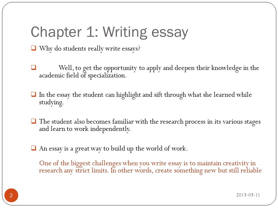 Chapter 1: Writing essay 2015-05-11 2  Why do students really write essays?  Well, to get the opportunity to apply and deepen their knowledge in the