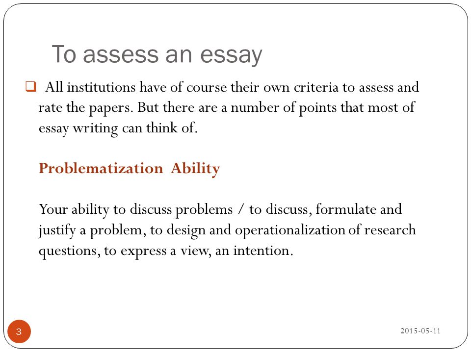 To assess an essay 2015-05-11 3  All institutions have of course their own criteria to assess and rate the papers. But there are a number of points t