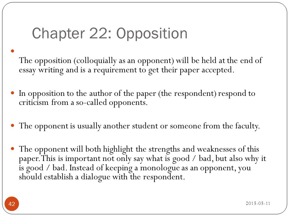 Chapter 22: Opposition 2015-05-11 42 The opposition (colloquially as an opponent) will be held at the end of essay writing and is a requirement to get
