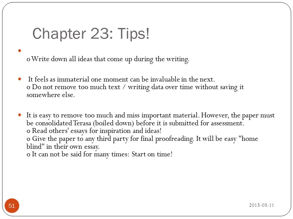 Chapter 23: Tips! 2015-05-11 51 o Write down all ideas that come up during the writing. It feels as immaterial one moment can be invaluable in the nex