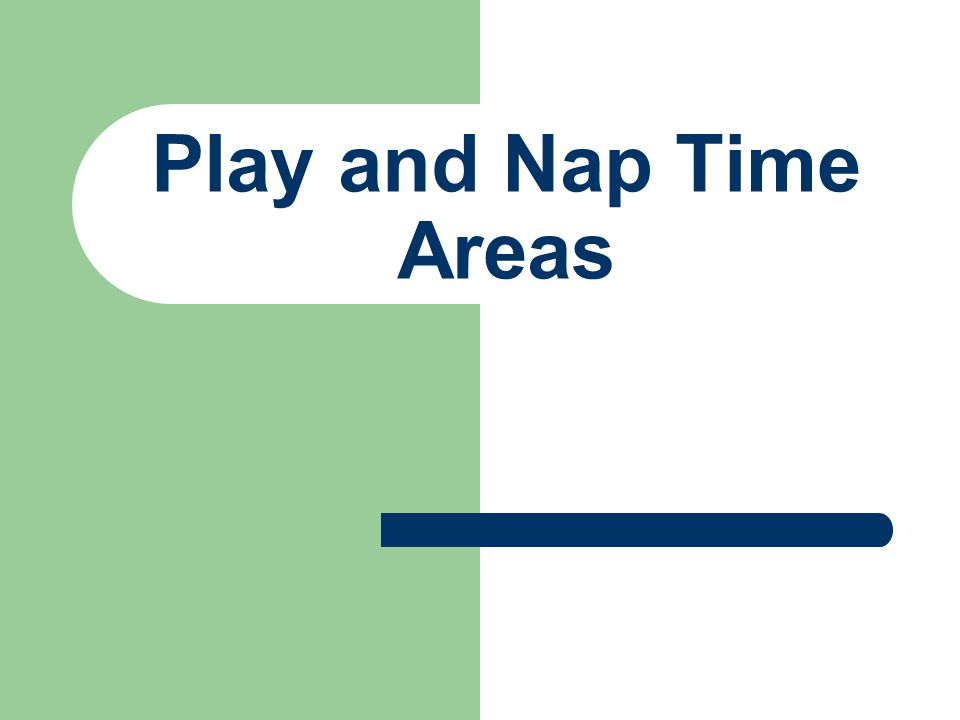 Play and Nap Time Areas