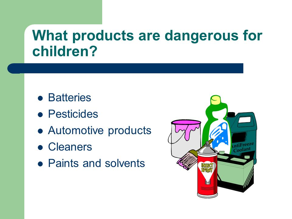What products are dangerous for children.