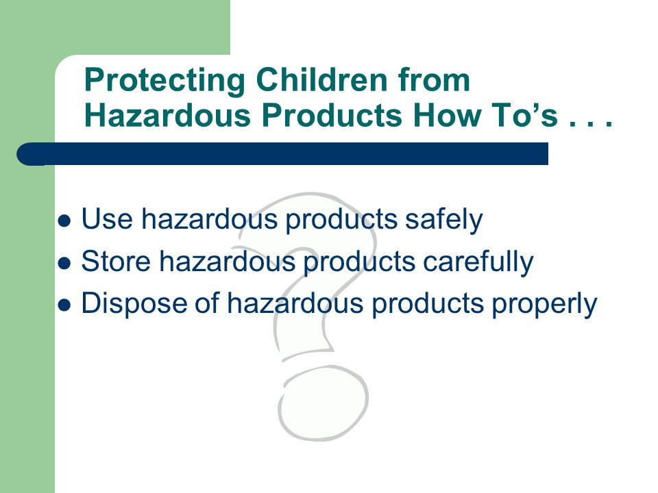 Protecting Children from Hazardous Products How To's...