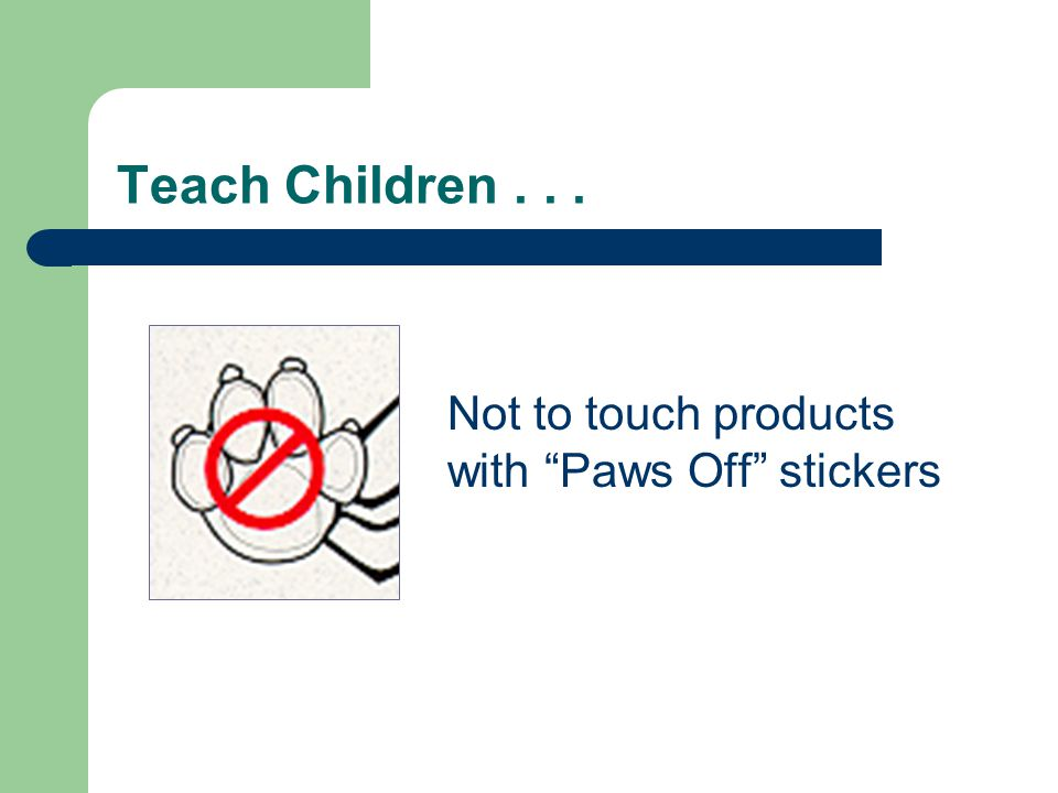 Teach Children... Not to touch products with Paws Off stickers