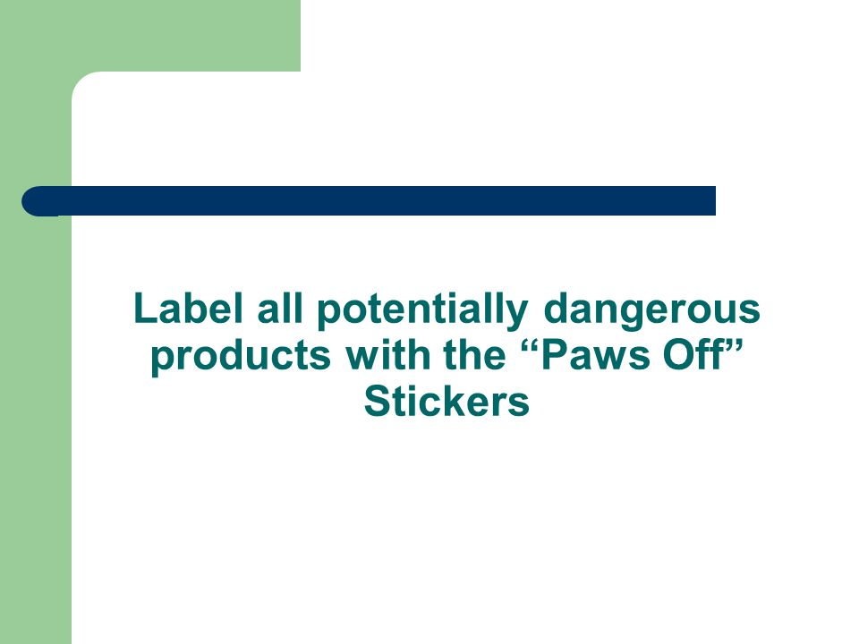 Label all potentially dangerous products with the Paws Off Stickers