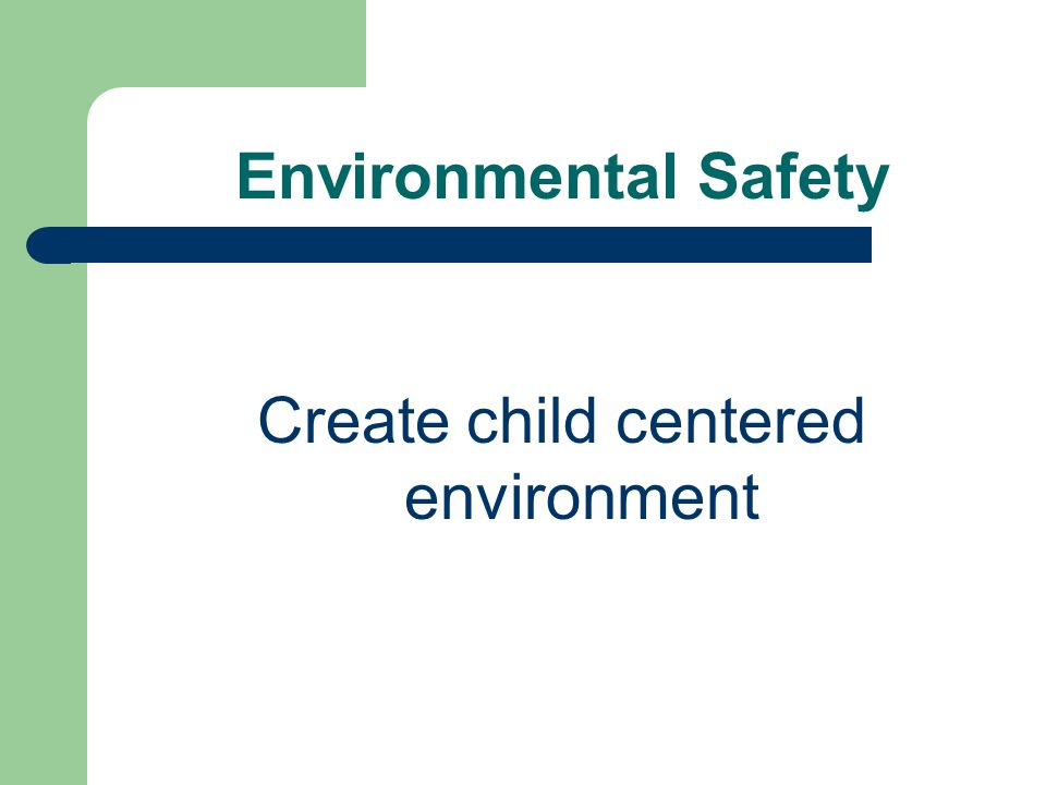 Environmental Safety Create child centered environment
