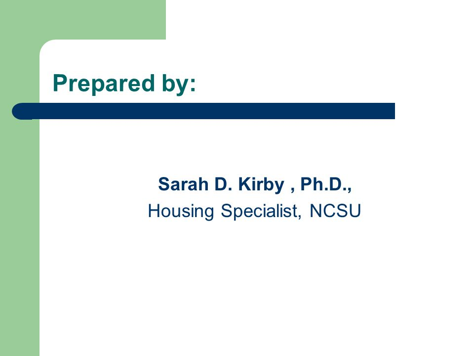 Prepared by: Sarah D. Kirby, Ph.D., Housing Specialist, NCSU