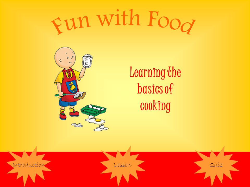 IntroductionLessonQuiz Learning the basics of cooking