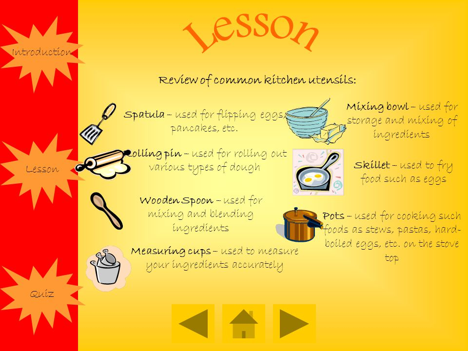 Introduction Lesson Quiz Review of common kitchen utensils: Spatula – used for flipping eggs, pancakes, etc.