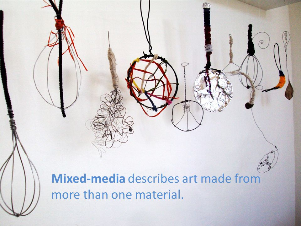 Mixed-media describes art made from more than one material.