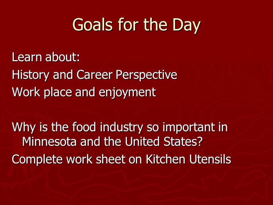Goals for the Day Learn about: History and Career Perspective Work place and enjoyment Why is the food industry so important in Minnesota and the United States.