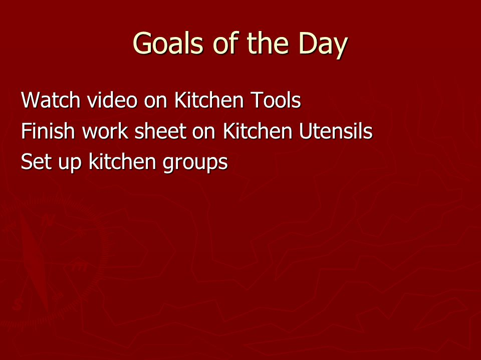 Goals of the Day Watch video on Kitchen Tools Finish work sheet on Kitchen Utensils Set up kitchen groups