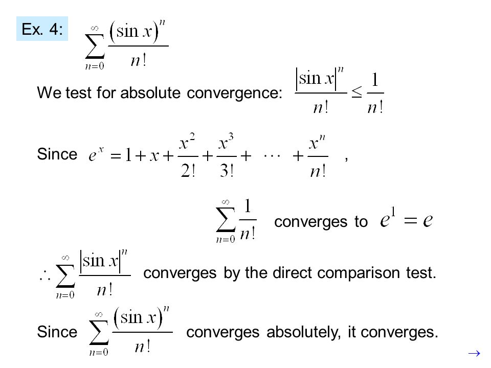 Ex. 4: We test for absolute convergence: Since, converges to converges by the direct comparison test. Since converges absolutely, it converges.