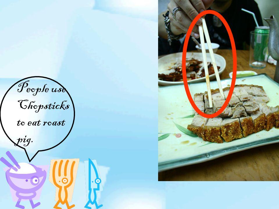 People use Chopsticks to eat roast pig.