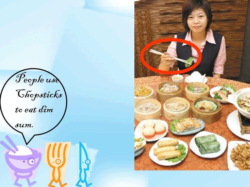 People use Chopsticks to eat dim sum.