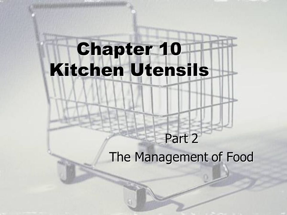 Chapter 10 Kitchen Utensils Part 2 The Management of Food