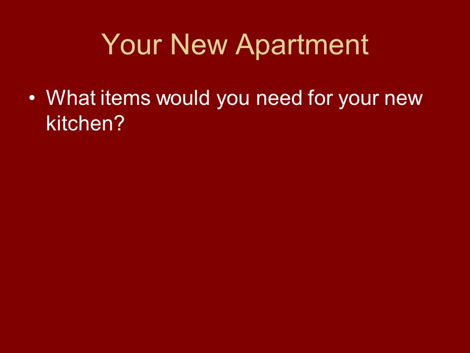 Your New Apartment What items would you need for your new kitchen?