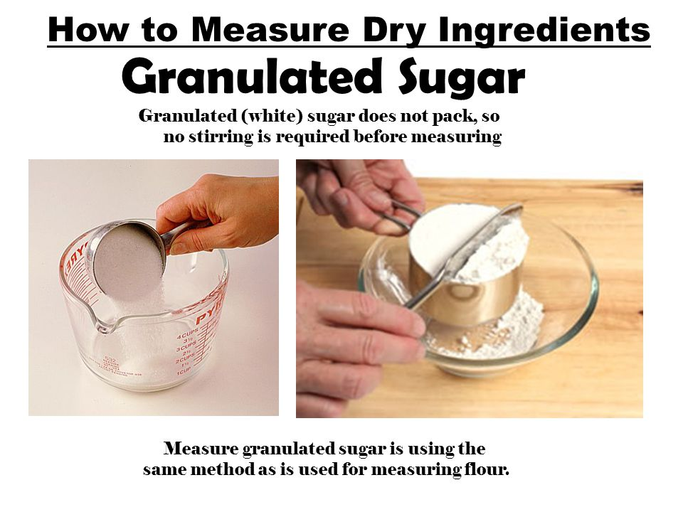 How to Measure Dry Ingredients Granulated Sugar Granulated (white) sugar does not pack, so no stirring is required before measuring Measure granulated sugar is using the same method as is used for measuring flour.
