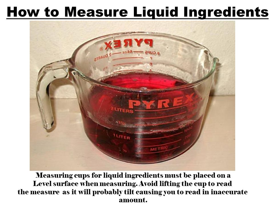Measuring cups for liquid ingredients must be placed on a Level surface when measuring. Avoid lifting the cup to read the measure as it will probably